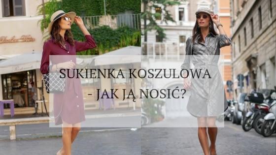 Jak nosic sukienke koszulowa - obowiazkowy model w szafie kazdej kobiety